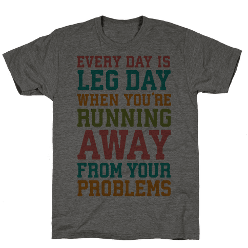 Every Day Is Leg Day When Youre Running Away From Your Problems