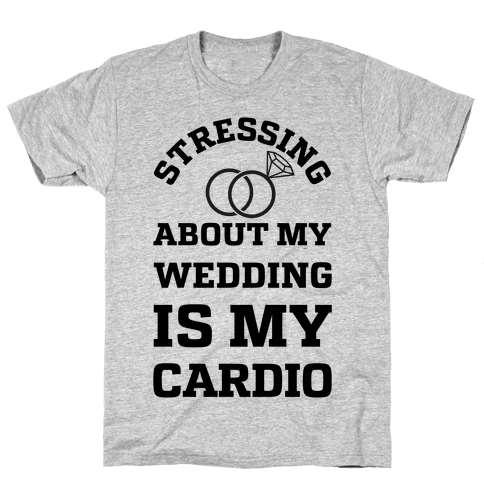 Stressing About My Wedding Is My Cardio Mens T-Shirt