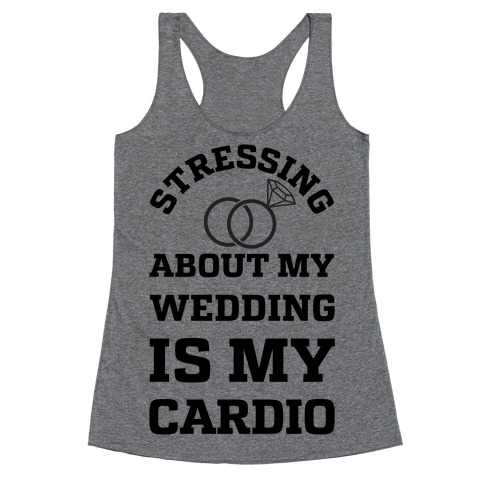 Stressing About My Wedding Is My Cardio Racerback Tank Top