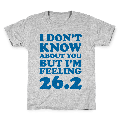 I Don't Know About You But I'm Feeling 26.2 Kids T-Shirt