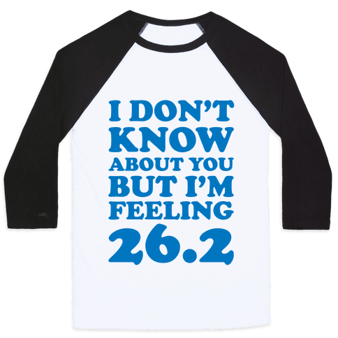 I Don't Know About You But I'm Feeling 26.2 Baseball Tee