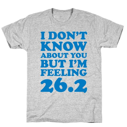 I Don't Know About You But I'm Feeling 26.2 T-Shirt