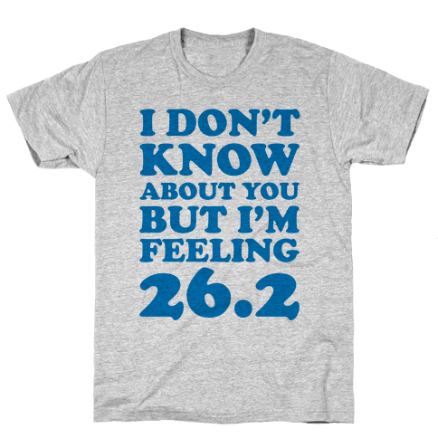 I Don't Know About You But I'm Feeling 26.2 Mens T-Shirt