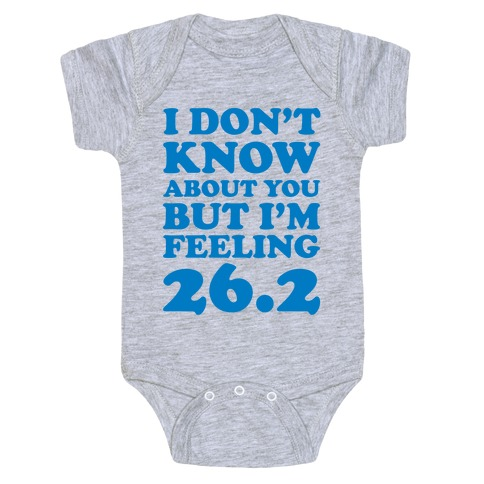I Don't Know About You But I'm Feeling 26.2 Baby Onesy