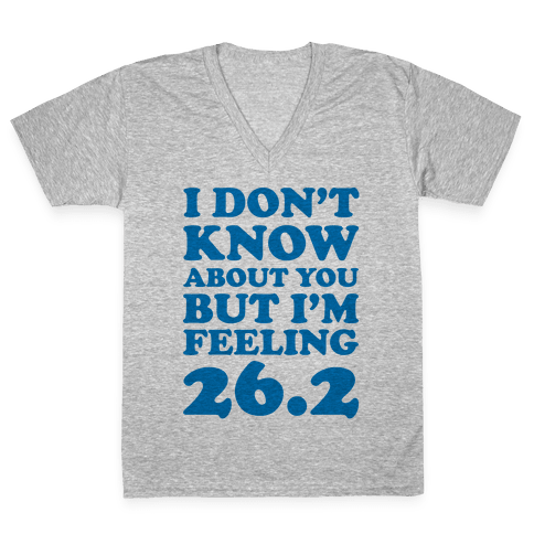 I Don't Know About You But I'm Feeling 26.2 V-Neck Tee Shirt