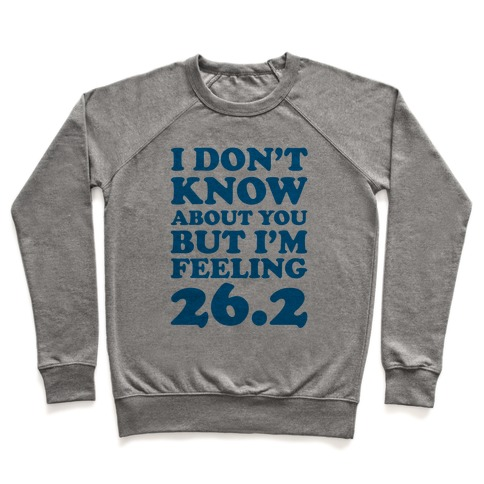 I Don't Know About You But I'm Feeling 26.2 Pullover