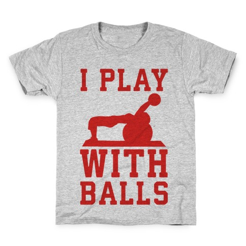 I Play With Balls Kids T-Shirt