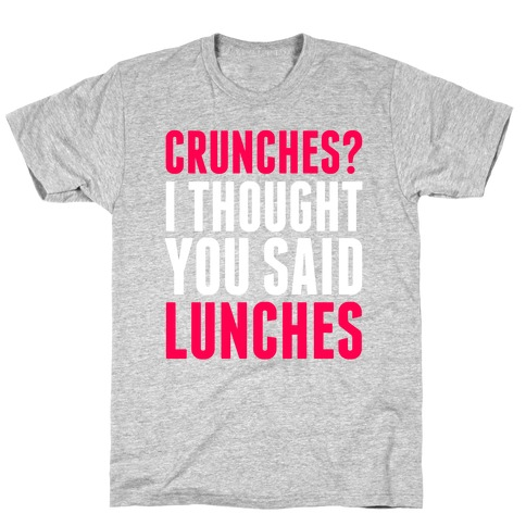 Crunches? I Thought You Said Lunches T-Shirt