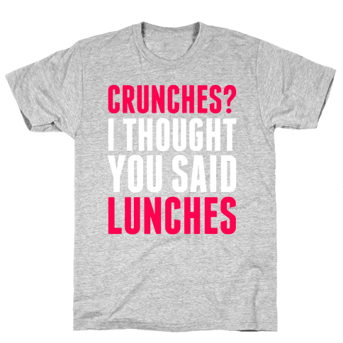 Crunches? I Thought You Said Lunches Mens T-Shirt