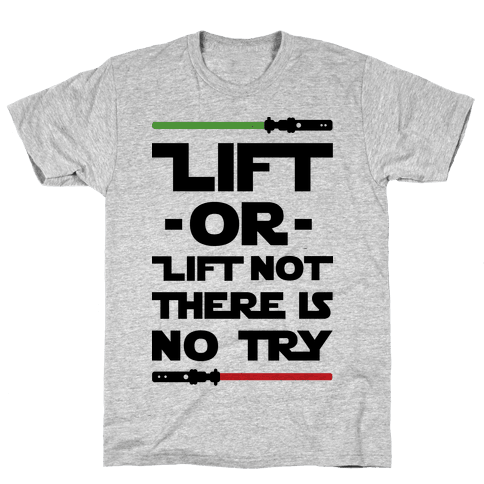 Lift or Lift Not There is No Try Mens T-Shirt
