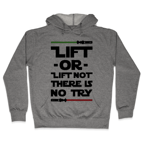 Lift or Lift Not There is No Try Hooded Sweatshirt