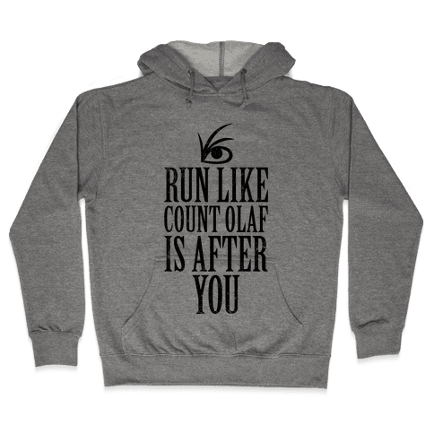 Run Like Count Olaf Is After You Hooded Sweatshirt