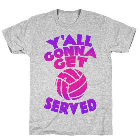 Y'all Gonna Get Served Mens/Unisex T-Shirt