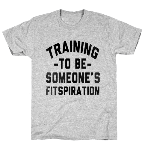 Training to be Someone's Fitspiration Mens T-Shirt
