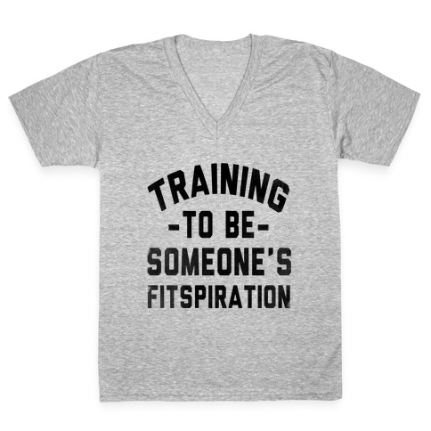 Training to be Someone's Fitspiration V-Neck Tee Shirt