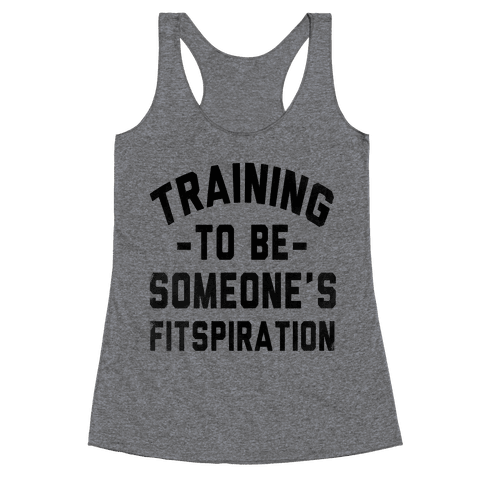 Training to be Someone's Fitspiration Racerback Tank Top