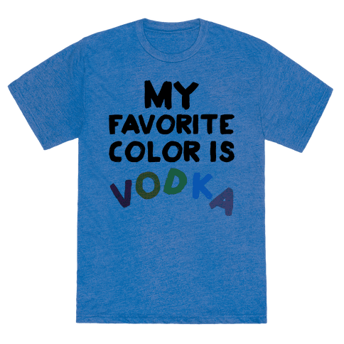 my favorite color is vodka t shirts tank tops sweatshirts and hoodies human. Black Bedroom Furniture Sets. Home Design Ideas