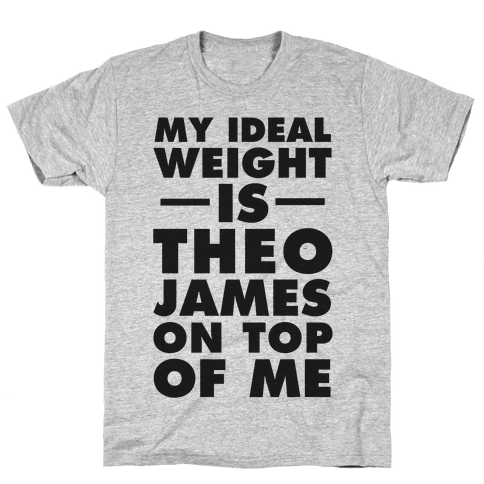 My Ideal Weight Is Theo James On Top Of Me Mens T-Shirt
