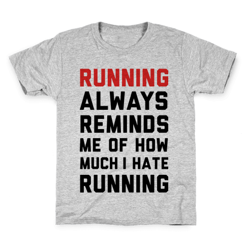 Running Always Reminds Me Of How Much I Hate Running Kids T-Shirt