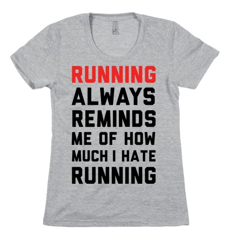 Running Always Reminds Me Of How Much I Hate Running Womens T-Shirt