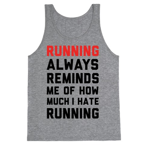 Running Always Reminds Me Of How Much I Hate Running Tank Top