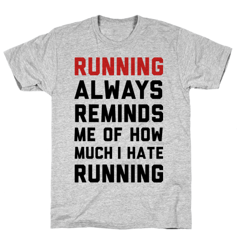 Running Always Reminds Me Of How Much I Hate Running Mens/Unisex T-Shirt
