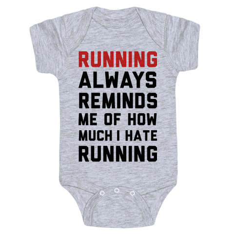 Running Always Reminds Me Of How Much I Hate Running Baby Onesy