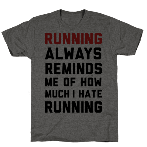 Running Always Reminds Me Of How Much I Hate Running Tee