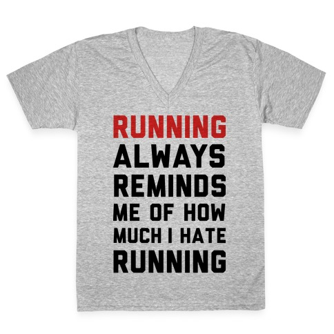 Running Always Reminds Me Of How Much I Hate Running V-Neck Tee Shirt