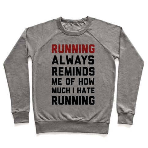 Running Always Reminds Me Of How Much I Hate Running Pullover