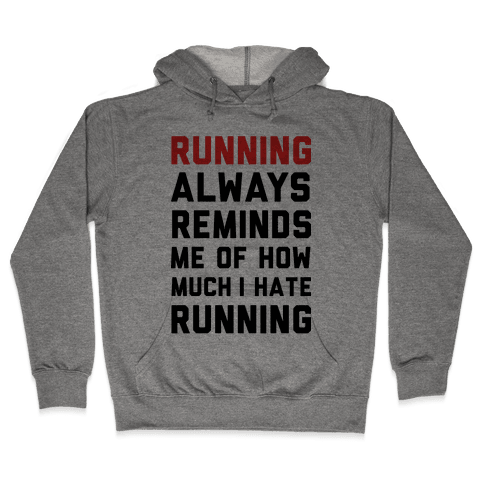 Running Always Reminds Me Of How Much I Hate Running Hooded Sweatshirt