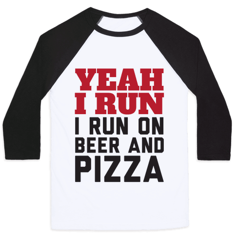 Yeah I Run I Run On Beer And Pizza Baseball Tee