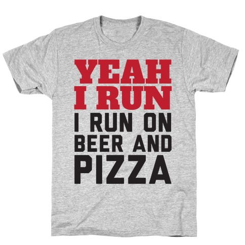Yeah I Run I Run On Beer And Pizza T-Shirt