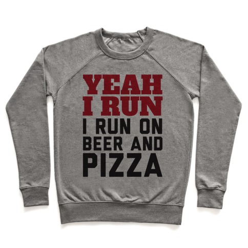 Yeah I Run I Run On Beer And Pizza Pullover