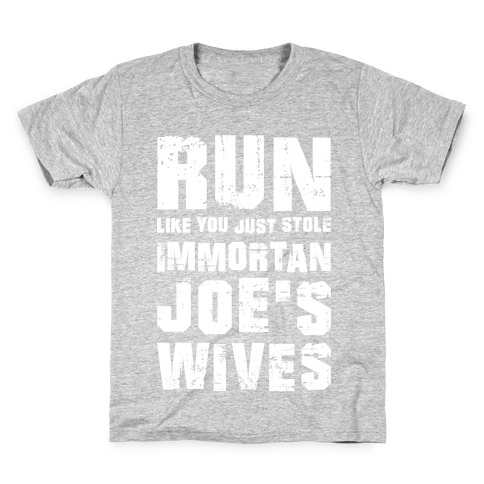 1957692a8 Run Like You Just Stole Immortan Joe's Wives Kids T-Shirt