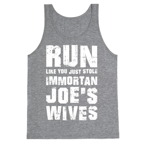 Run Like You Just Stole Immortan Joe's Wives Tank Top