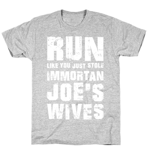 Run Like You Just Stole Immortan Joe's Wives T-Shirt