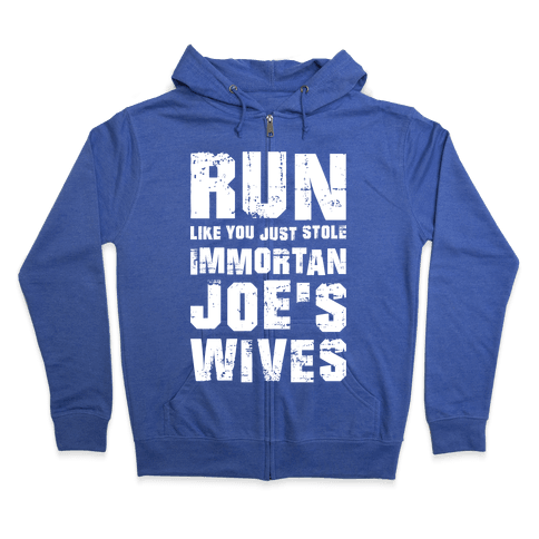 Run Like You Just Stole Immortan Joe's Wives Zip Hoodie