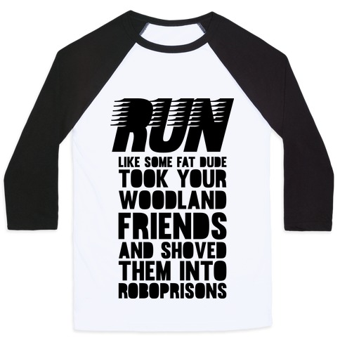 Run Like Some Fat Dude Took Your Woodland Friends Baseball Tee