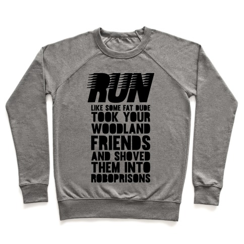 Run Like Some Fat Dude Took Your Woodland Friends Pullover