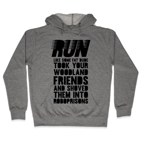 Run Like Some Fat Dude Took Your Woodland Friends Hooded Sweatshirt