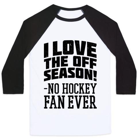 I Love The Off Season No Hockey Fan Ever Baseball Tee