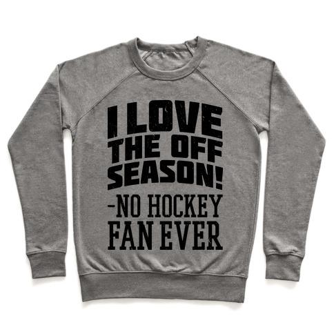 I Love The Off Season No Hockey Fan Ever Pullover