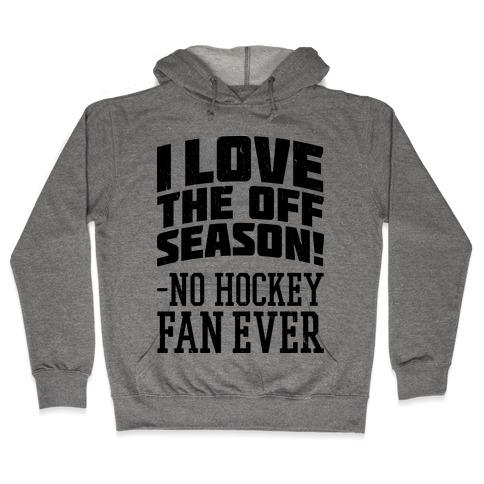 I Love The Off Season No Hockey Fan Ever Hooded Sweatshirt
