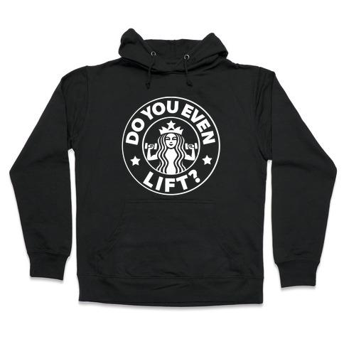 Do You Even Lift Coffee Parody Hooded Sweatshirt
