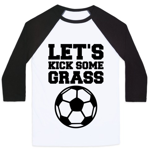 Let's Kick Some Grass Baseball Tee