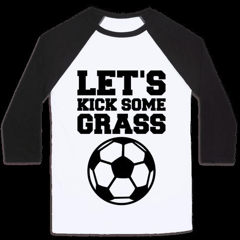 Let's Kick Some Grass Baseball Tee
