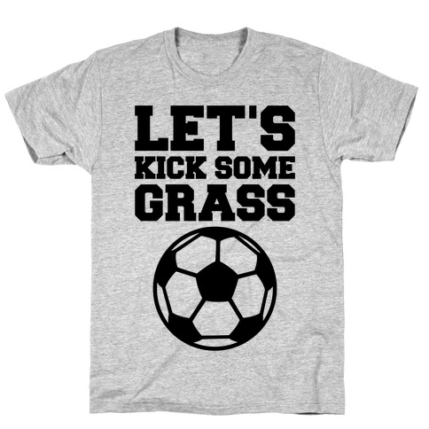 Let's Kick Some Grass T-Shirt