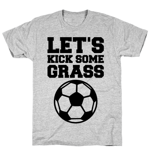 Let's Kick Some Grass Mens T-Shirt