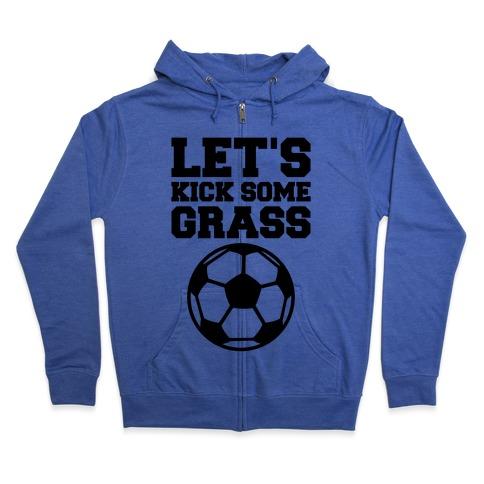 Let's Kick Some Grass Zip Hoodie